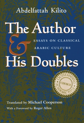 The Author and His Doubles: Essays on Classical Arabic Culture - Kilito, Abdelfattah, and Cooperson, Michael (Translated by)