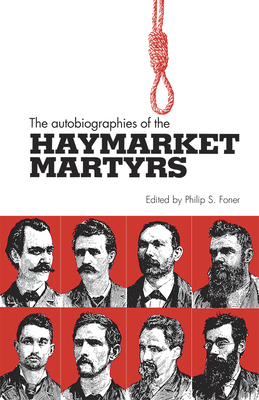 The Autobiographies of the Haymarket Martyrs - Foner, Philip Sheldon (Editor)