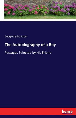 The Autobiography of a Boy - Street, George Slythe