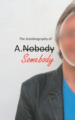 The Autobiography of A.Somebody - Somebody, A