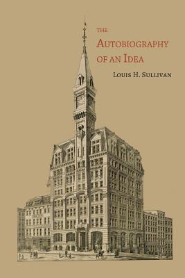 The Autobiography of an Idea - Sullivan, Louis H