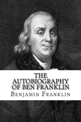The Autobiography of Ben Franklin - Franklin, Benjamin