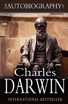 The Autobiography of Charles Darwin: 1809-1882 - Darwin, Charles, Professor, and Darwin, Francis (Editor)