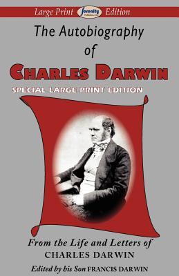 The Autobiography of Charles Darwin - Darwin, Charles, Professor, and Darwin, Francis (Editor)