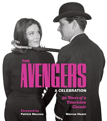 The Avengers: A Celebration: 50 Years of a Television Classic - Hearn, Marcus, and Macnee, Patrick (Foreword by)