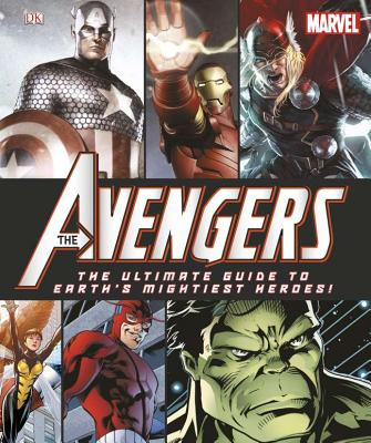 The Avengers: The Ultimate Guide to Earth's Mightiest Heroes! - Beatty, Scott, and DK Publishing
