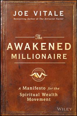 The Awakened Millionaire: A Manifesto for the Spiritual Wealth Movement - Vitale, Joe, Dr.