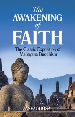 The Awakening of Faith: The Classic Exposition of Mahayana Buddhism - Asvaghosha, and Suzuki, Teitaro (Translated by)