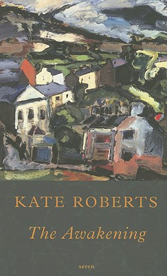 The Awakening - Roberts, Kate, and James, Sian (Translated by)