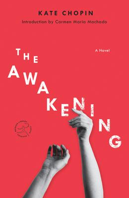 The Awakening - Chopin, Kate, and Machado, Carmen Maria (Introduction by)
