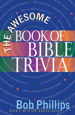 The Awesome Book of Bible Trivia - Phillips, Bob