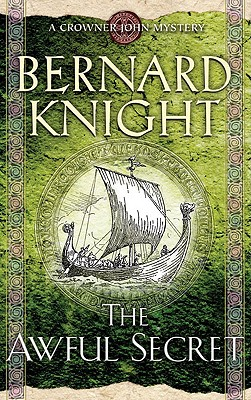 The Awful Secret: A Crowner John Mystery - Knight, Bernard