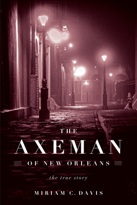 The Axeman of New Orleans: The True Story - Davis, Miriam C