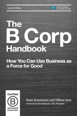 The B Corp Handbook: How You Can Use Business as a Force for Good - Honeyman, Ryan, and Jana, Tiffany