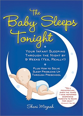 The Baby Sleeps Tonight: Your Infant Sleeping Through the Night by 9 Weeks (Yes, Really!) - Mezrah, Shari