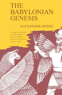 The Babylonian Genesis: The Story of the Creation - Heidel, Alexander