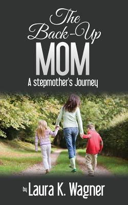 The Back-Up Mom: A Stepmother's Journey - Wagner, Laura K