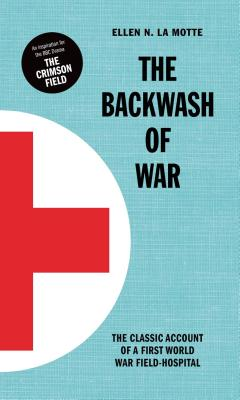 The Backwash of War: Inspired the BBC Dramatization 'the Crimson Field' - La Motte, Ellen N.