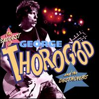 The Baddest of George Thorogood and the Destroyers - George Thorogood & the Destroyers