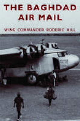The Baghdad Air Mail - Hill, Roderic