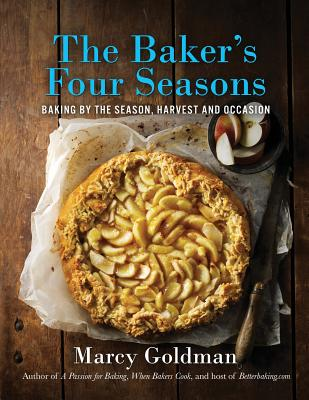 The Baker's Four Seasons: Baking by the Season, Harvest and Occasion - Goldman, Marcy, and Ryan Szulc (Photographer)
