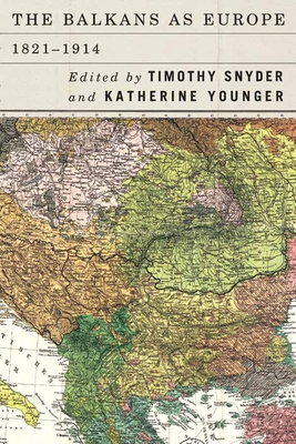 The Balkans as Europe, 1821-1914 - Snyder, Timothy (Editor), and Younger, Katherine (Editor)