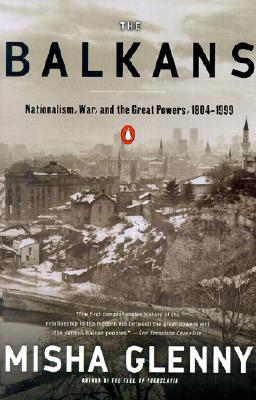 The Balkans: Nationalism, War, and the Great Powers, 1804-1999 - Glenny, Misha