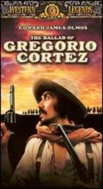 The Ballad of Gregorio Cortez