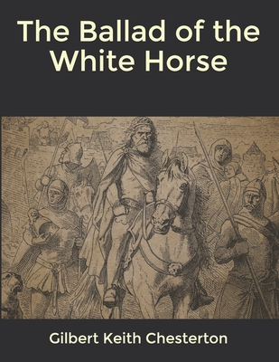 The Ballad of the White Horse - Chesterton, G K