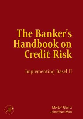 The Banker's Handbook on Credit Risk: Implementing Basel II - Glantz, Morton