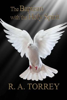 The Baptism with the Holy Spirit - Torrey, R a