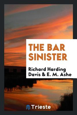 The Bar Sinister - Davis, Richard Harding, and Ashe, E M