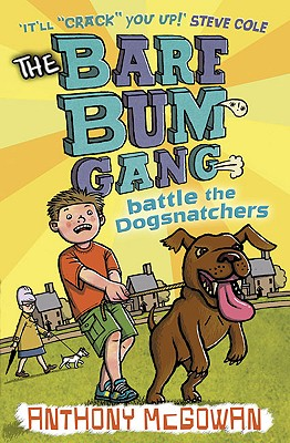 The Bare Bum Gang Battles the Dogsnatchers - McGowan, Anthony