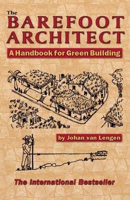 The Barefoot Architect: A Handbook for Green Building - Van Lengen, Johan