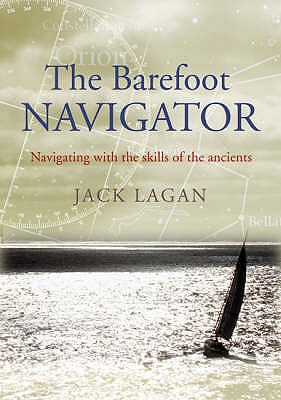 The Barefoot Navigator: Navigating with the Skills of the Ancients - Lagan, Jack