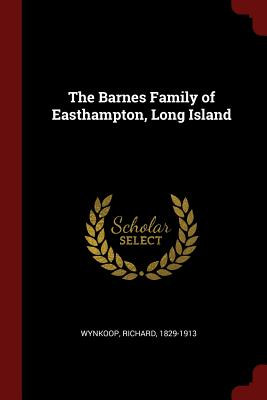 The Barnes Family of Easthampton, Long Island - Wynkoop, Richard