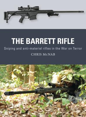 The Barrett Rifle: Sniping and Anti-Materiel Rifles in the War on Terror - McNab, Chris