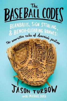 The Baseball Codes: Beanballs, Sign Stealing, and Bench-Clearing Brawls: The Unwritten Rules of America's Pastime - Duca, Michael, and Turbow, Jason