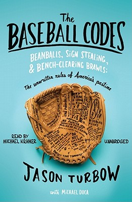 The Baseball Codes: Beanballs, Sign Stealing, and Bench-Clearing Brawls: The Unwritten Rules of America's Pastime - Turbow, Jason, and Duca, Michael (Contributions by), and Kramer, Michael (Read by)