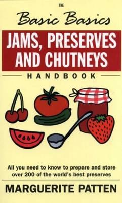 The Basic Basics Jams, Preserves and Chutneys - Patten, Marguerite, OBE