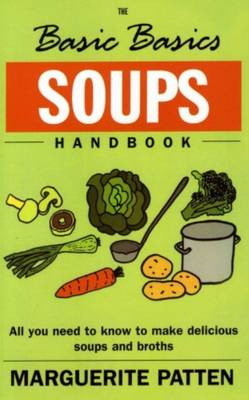 The Basic Basics Soups Handbook: All You Need to Know to Make Delicious Soups and Broths - Patten, Marguerite