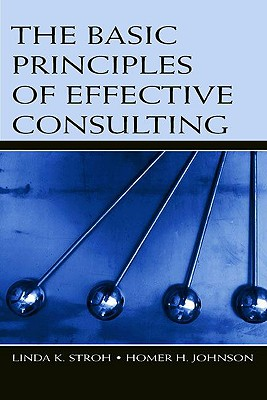 The Basic Principles of Effective Consulting - Stroh, Linda K, and Johnson, Homer H