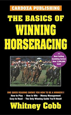 The Basics of Winning Horseracing - Cobb, Whitney L