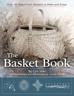 The Basket Book: Over 30 Magnificent Baskets to Make and Enjoy - Siler, Lyn, and Kemp, Carolyn