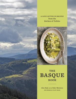 The Basque Book: A Love Letter in Recipes from the Kitchen of Txikito [A Cookbook] - Raij, Alexandra, and Montero, Eder, and Marx, Rebecca Flint