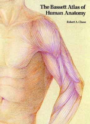 The Bassett Atlas of Human Anatomy - Chase, Robert A, and Gruber, William B (Photographer), and Bassett, David L (Photographer)