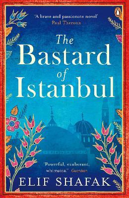 The Bastard of Istanbul - Shafak, Elif