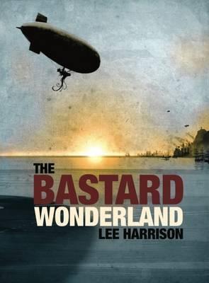 The Bastard Wonderland - Harrison, Lee