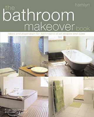 The Bathroom Makeover Book - Fallon, Bernadette, and Haslam, Nicki