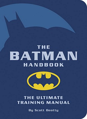 The Batman Handbook - Beatty, Scott, and Dixon, Chuck (Foreword by)